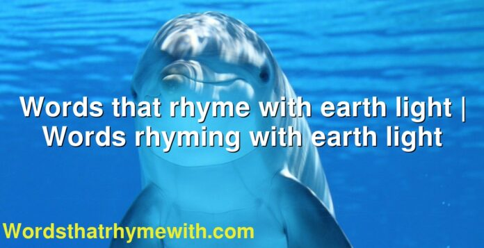 Words that rhyme with earth light | Words rhyming with earth light