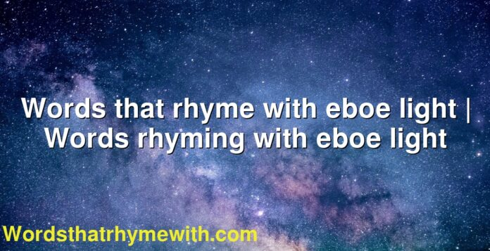 Words that rhyme with eboe light | Words rhyming with eboe light