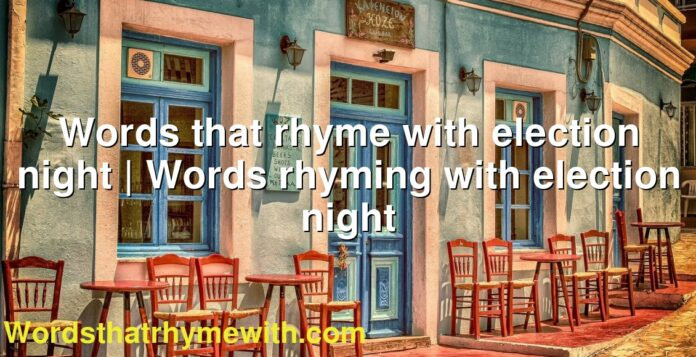 Words that rhyme with election night   Words rhyming with election night