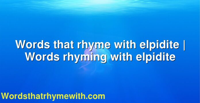 Words that rhyme with elpidite   Words rhyming with elpidite