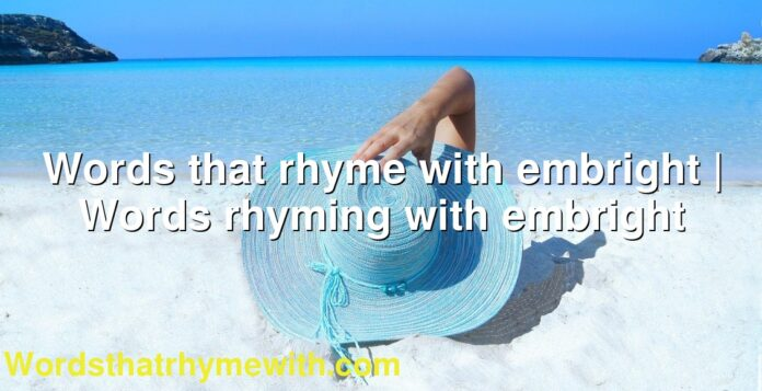 Words that rhyme with embright   Words rhyming with embright