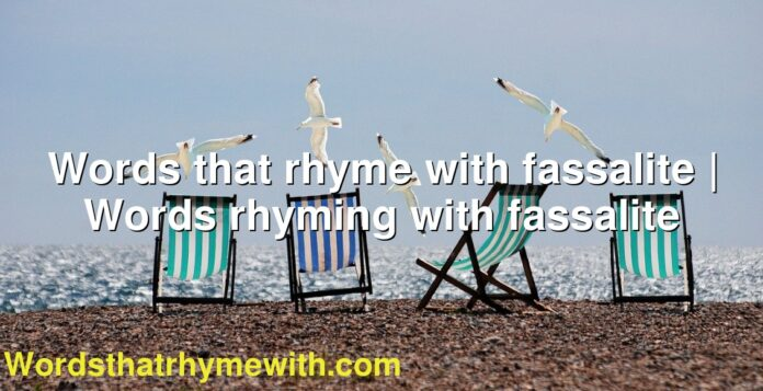 Words that rhyme with fassalite | Words rhyming with fassalite