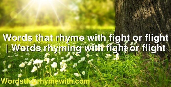 Words that rhyme with fight or flight | Words rhyming with fight or flight