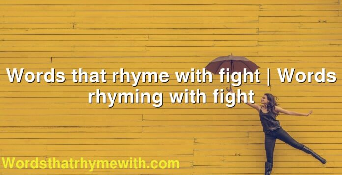 Words that rhyme with fight | Words rhyming with fight