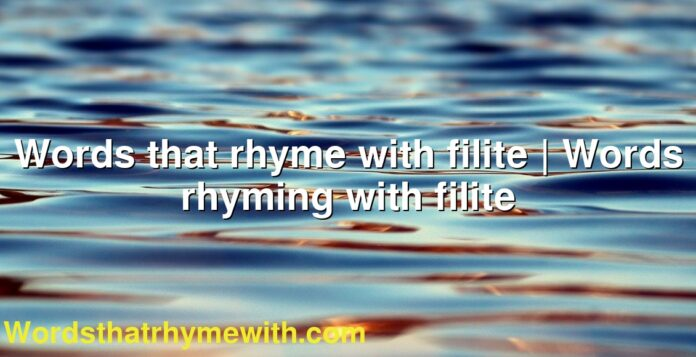 Words that rhyme with filite   Words rhyming with filite