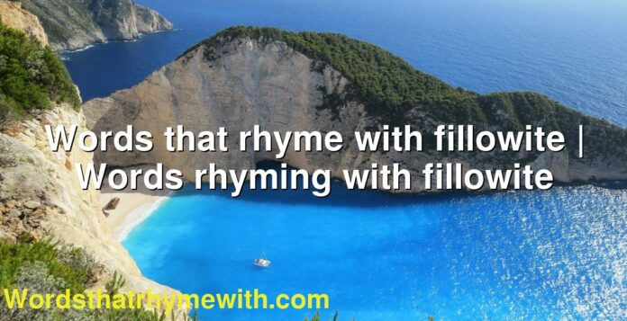 Words that rhyme with fillowite   Words rhyming with fillowite