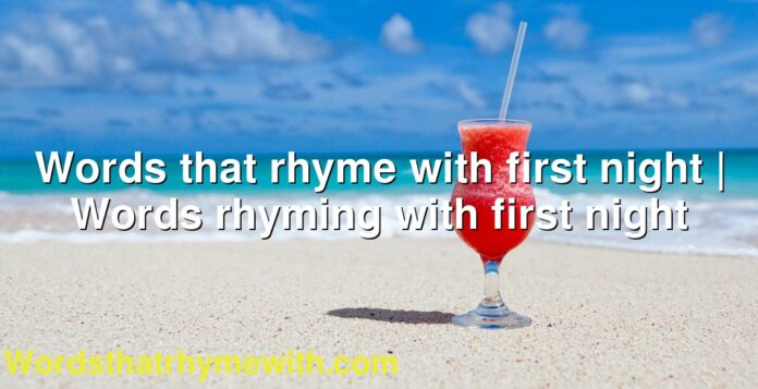 Words that rhyme with first night | Words rhyming with first night