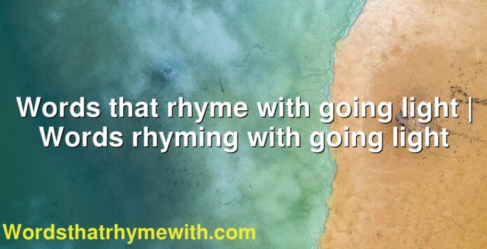 Words that rhyme with going light | Words rhyming with going light