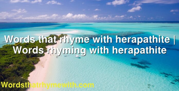 Words that rhyme with herapathite | Words rhyming with herapathite