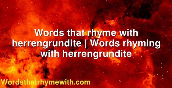 Words that rhyme with herrengrundite | Words rhyming with herrengrundite