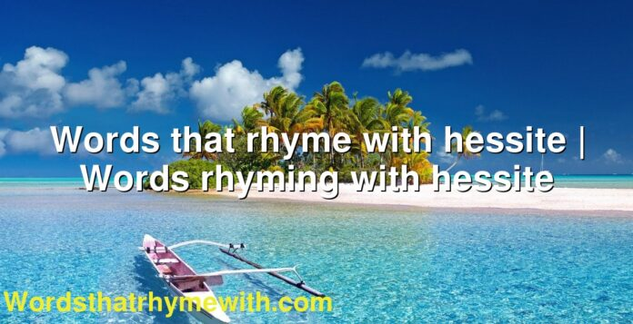 Words that rhyme with hessite | Words rhyming with hessite