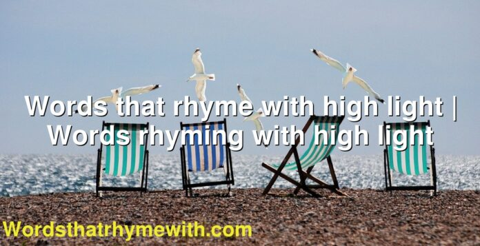 Words that rhyme with high light | Words rhyming with high light