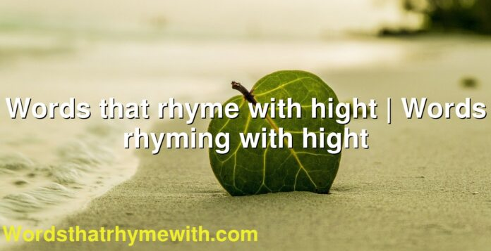 Words that rhyme with hight | Words rhyming with hight