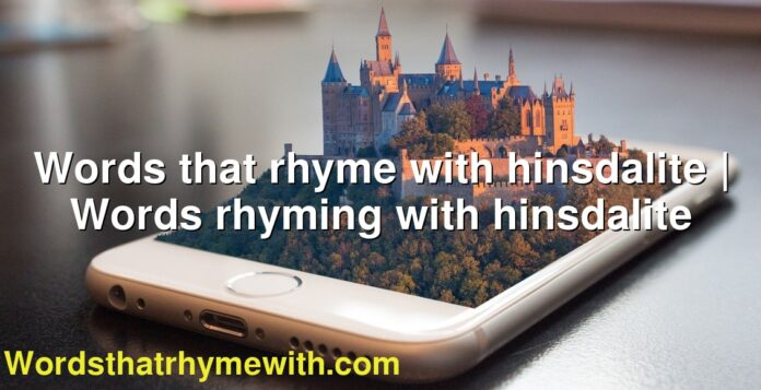 Words that rhyme with hinsdalite | Words rhyming with hinsdalite