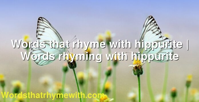 Words that rhyme with hippurite | Words rhyming with hippurite