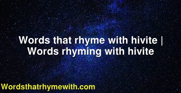 Words that rhyme with hivite | Words rhyming with hivite