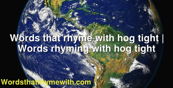 Words that rhyme with hog tight | Words rhyming with hog tight