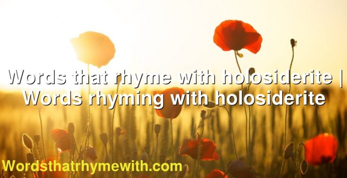Words that rhyme with holosiderite   Words rhyming with holosiderite