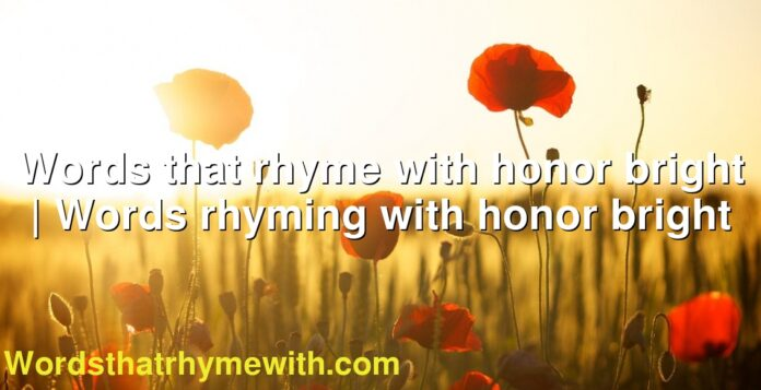 Words that rhyme with honor bright | Words rhyming with honor bright