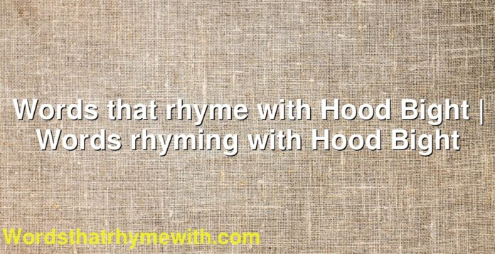 Words that rhyme with Hood Bight | Words rhyming with Hood Bight
