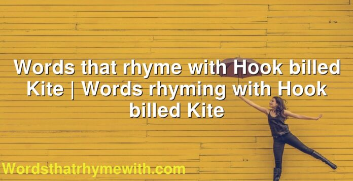 Words that rhyme with Hook billed Kite | Words rhyming with Hook billed Kite