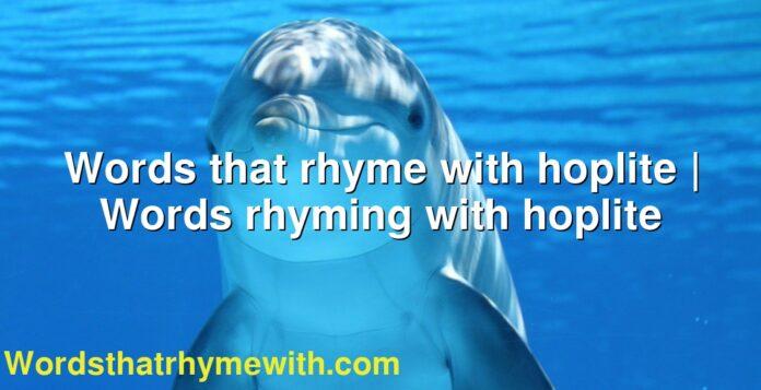 Words that rhyme with hoplite | Words rhyming with hoplite