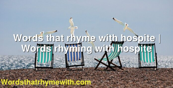 Words that rhyme with hospite   Words rhyming with hospite