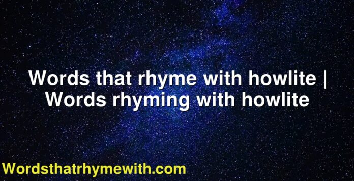Words that rhyme with howlite | Words rhyming with howlite