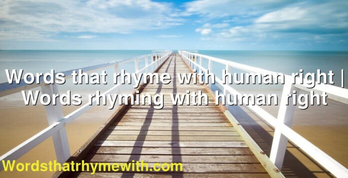 Words that rhyme with human right | Words rhyming with human right
