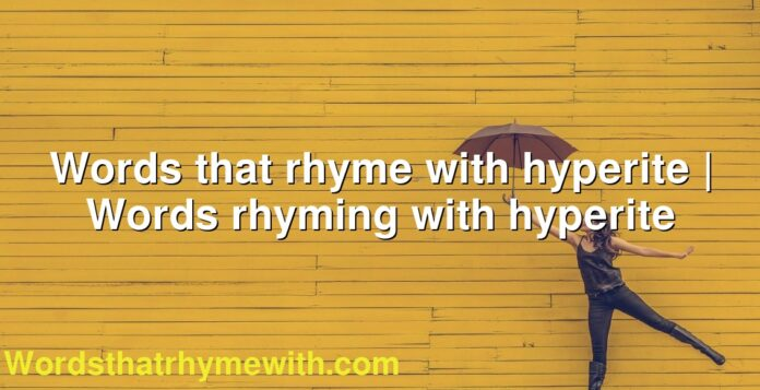 Words that rhyme with hyperite   Words rhyming with hyperite