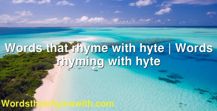 Words that rhyme with hyte | Words rhyming with hyte