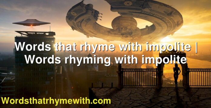 Words that rhyme with impolite | Words rhyming with impolite