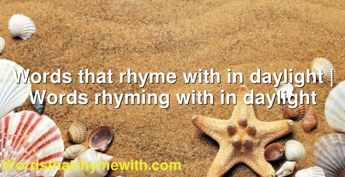 Words that rhyme with in daylight | Words rhyming with in daylight