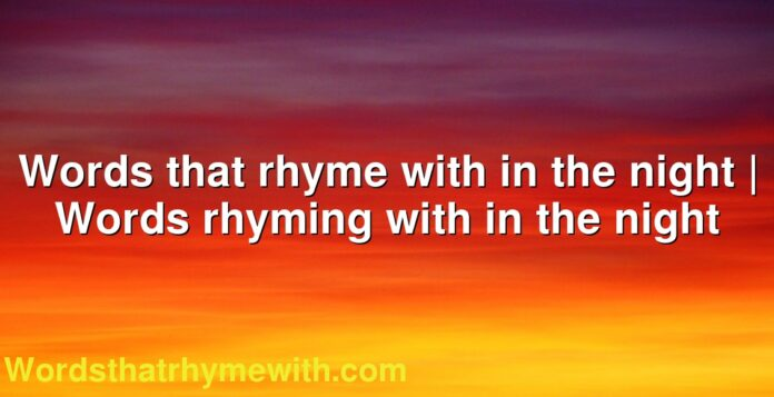 Words that rhyme with in the night | Words rhyming with in the night