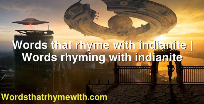 Words that rhyme with indianite | Words rhyming with indianite