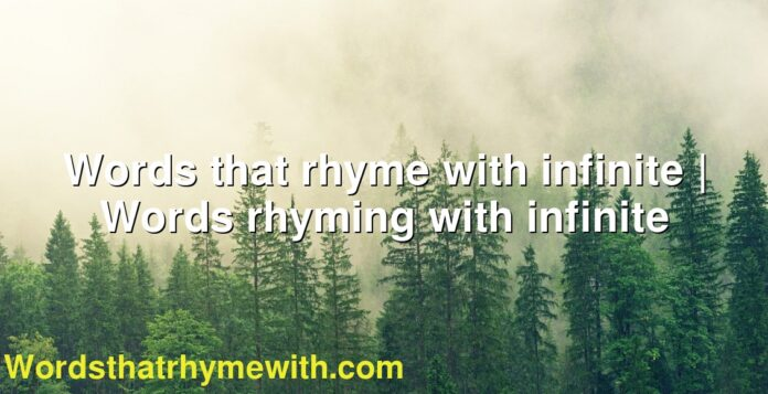 Words that rhyme with infinite | Words rhyming with infinite