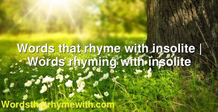 Words that rhyme with insolite | Words rhyming with insolite