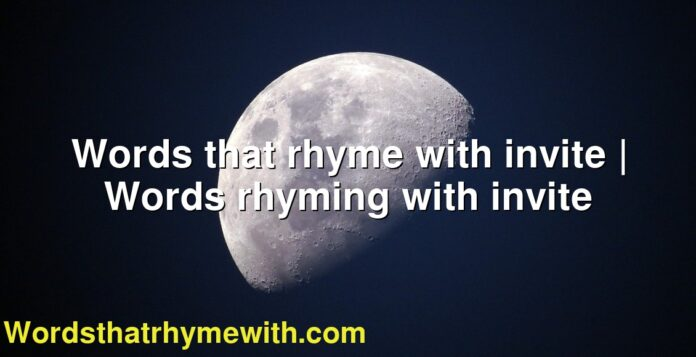 Words that rhyme with invite | Words rhyming with invite