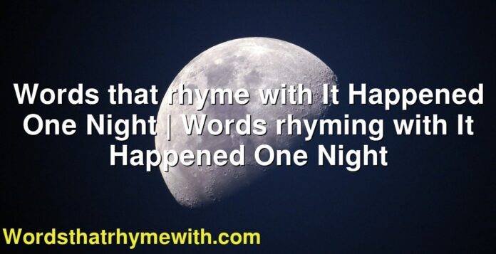 Words that rhyme with It Happened One Night | Words rhyming with It Happened One Night