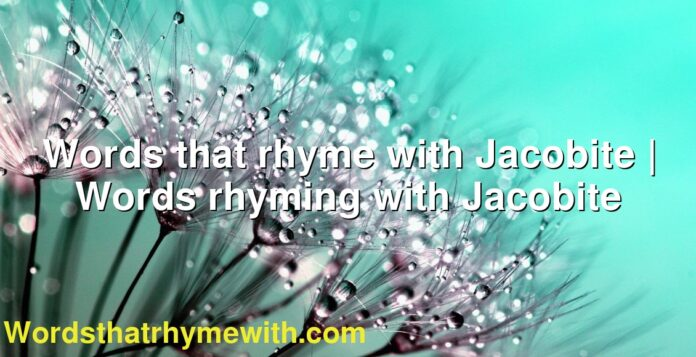 Words that rhyme with Jacobite | Words rhyming with Jacobite