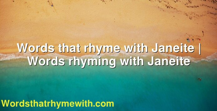 Words that rhyme with Janeite | Words rhyming with Janeite