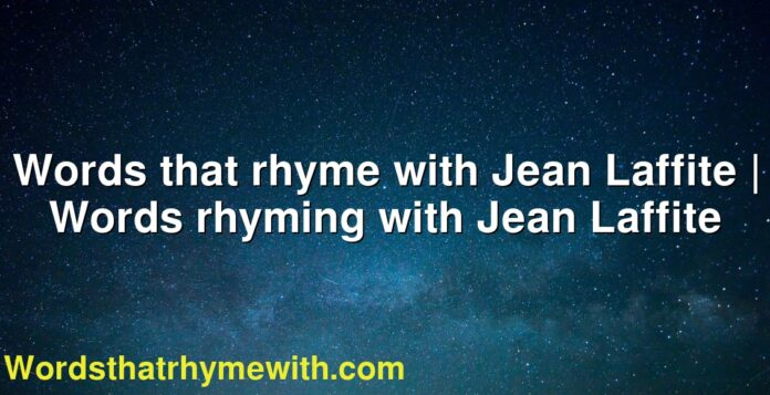 Words that rhyme with Jean Laffite | Words rhyming with Jean Laffite