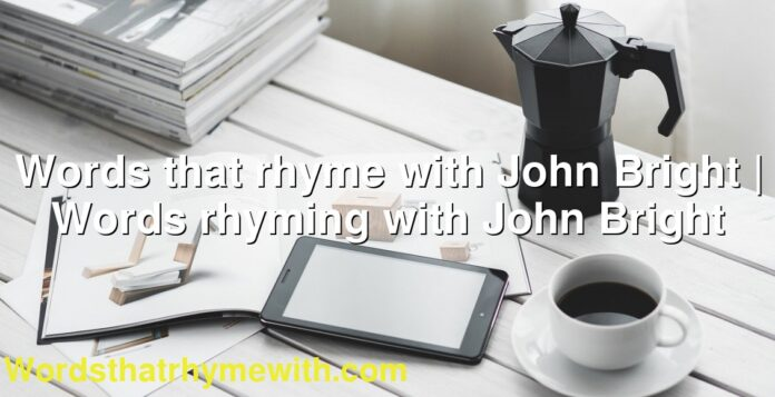 Words that rhyme with John Bright   Words rhyming with John Bright