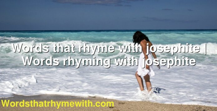 Words that rhyme with josephite   Words rhyming with josephite