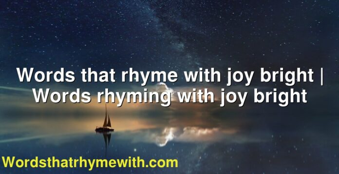 Words that rhyme with joy bright | Words rhyming with joy bright