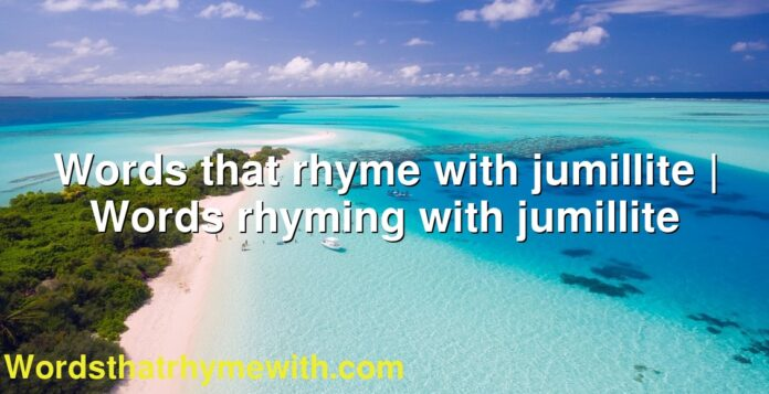 Words that rhyme with jumillite | Words rhyming with jumillite