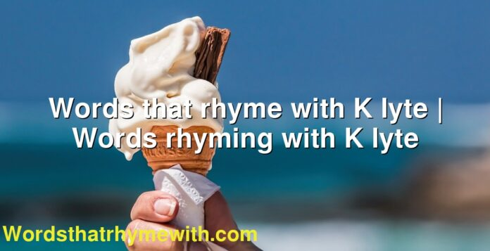 Words that rhyme with K lyte | Words rhyming with K lyte