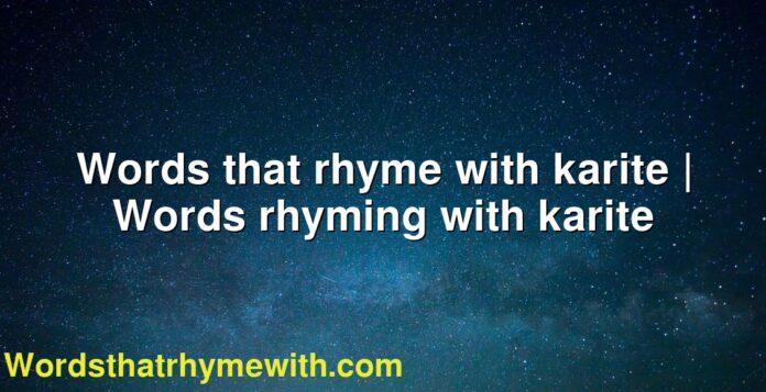 Words that rhyme with karite   Words rhyming with karite