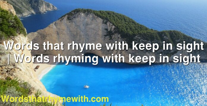 Words that rhyme with keep in sight | Words rhyming with keep in sight