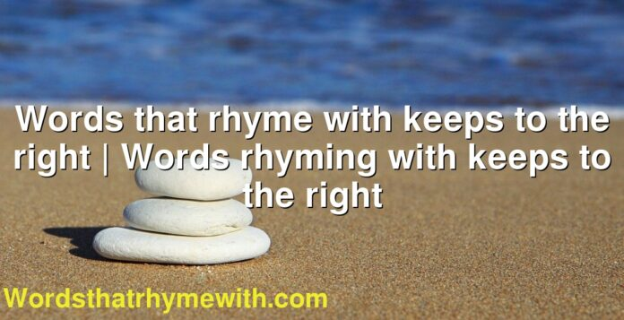 Words that rhyme with keeps to the right | Words rhyming with keeps to the right
